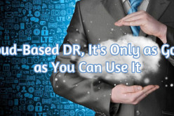 Cloud-Based DR, It's Only As Good As You Can Use It