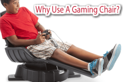 Why Use A Gaming Chair?