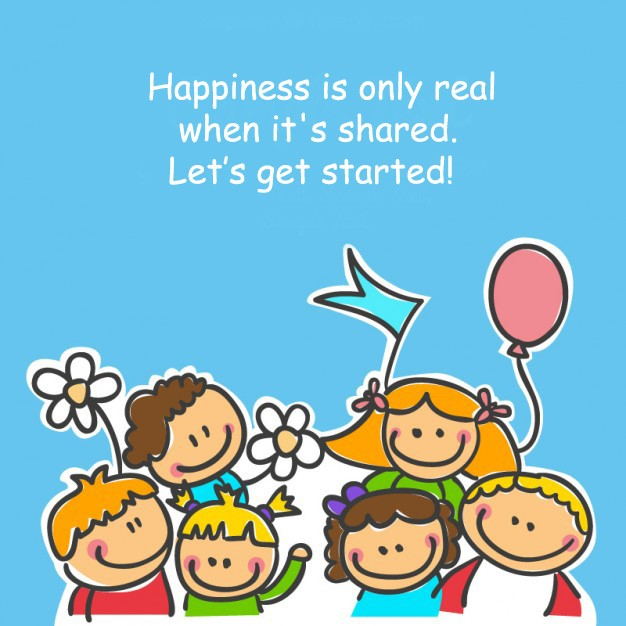 Happiness Is Only Real When It's Shared. Let's Get Started