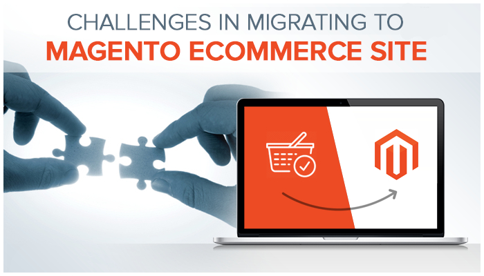 Know These Challenges and Solutions Before Migrating Online Store To Magento