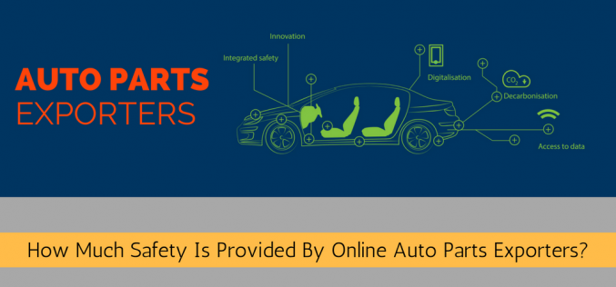 How Much Safety Is Provided By Online Auto Parts Exporters?